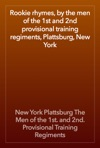 Rookie Rhymes By The Men Of The 1st And 2nd Provisional Training Regiments Plattsburg New York