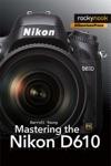 Mastering The Nikon D610