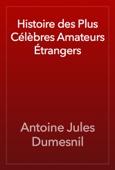 Antoine Jules Dumesnil - Histoire des Plus Célèbres Amateurs Étrangers artwork