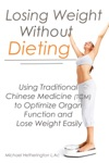 Losing Weight Without Dieting Using Traditional Chinese Medicine TCM To Optimize Organ Function And Lose Weight Easily