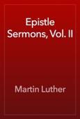 Martin Luther - Epistle Sermons, Vol. II artwork