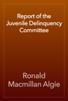 Report Of The Juvenile Delinquency Committee