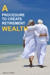 A Procedure To Create Retirement Wealth