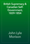 British Supremacy  Canadian Self-Government 1839-1854