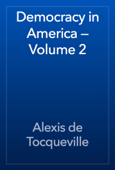 Democracy in America — Volume 2