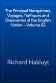 Richard Hakluyt - The Principal Navigations, Voyages, Traffiques and Discoveries of the English Nation — Volume 02 artwork