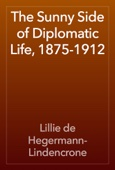 Lillie de Hegermann-Lindencrone - The Sunny Side of Diplomatic Life, 1875-1912 artwork