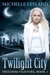 Freedom Fighters Twilight City Book 1