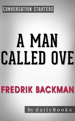 A Man Called Ove: A Novel by Fredrik Backman  Conversation Starters