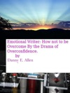 Emotional Writer-How Not To Be Overcome By The Drama Of Overconfidence