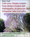 Cold Sores - Herpes Simplex Treated With Homeopathy Acupressure And Schuessler Salts Homeopathic Cell Salts