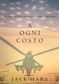 A ogni costo (Un thriller della serie di Luke Stone—Libro primo)
