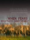 When Fears Frustrate Contentment Activate The Brains Ability To Overcome Useless Fears A Professionally Established Method