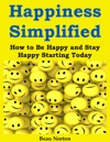 Happiness Simplified How To Be Happy And Stay Happy Starting Today