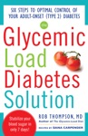 The Glycemic Load Diabetes Solution  Six Steps To Optimal Control Of Your Adult-Onset Type 2 Diabetes