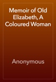 Anonymous - Memoir of Old Elizabeth, A Coloured Woman artwork