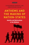 Anthems And The Making Of Nation States  Identity And Nationalism In The Balkans
