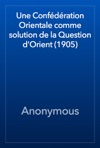 Une Confdration Orientale Comme Solution De La Question DOrient 1905