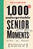 1,000 Unforgettable Senior Moments - Tom Friedman Cover Art