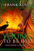 Too Young to be Old: From Clapham to Kathmandu