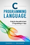 C Programming Language A Step By Step Beginners Guide To Learn C Programming In 7 Days