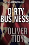 Dirty Business The First Acer Sansom Novel