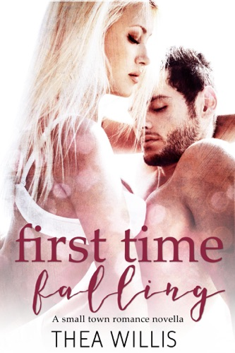 First Time Falling A Small Town Romance Novella