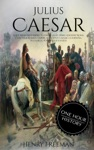 Julius Caesar A Life From Beginning To End Gallic Wars Ancient Rome Civil War Roman Empire Augustus Caesar Cleopatra Plutarch Pompey Suetonius
