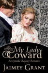 My Lady Coward An Episodic Regency Romance