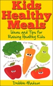 Kids Healthy Meals - Ideas and Tips for Raising Healthy Kids