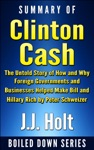 Summary Of Clinton Cash The Untold Story Of How And Why Foreign Governments And Businesses Helped Make Bill And Hillary Rich By Peter Schweizer