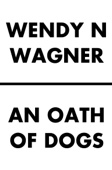 Wendy Wagner - An Oath of Dogs artwork