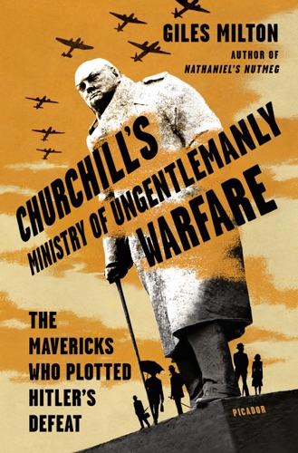 Churchills Ministry of Ungentlemanly Warfare