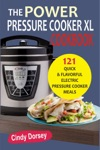 The Power Pressure Cooker XL Cookbook 121 Quick  Flavorful Electric Pressure Cooker Meals
