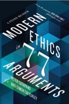Modern Ethics In 77 Arguments A Stone Reader