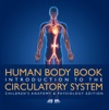 Human Body Book  Introduction To The Circulatory System  Childrens Anatomy  Physiology Edition
