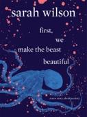 Sarah Wilson - First, We Make the Beast Beautiful artwork
