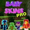 Baby Skins Pro - Skins for Minecraft PE Edition