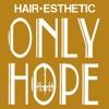 ONLY−HOPE Hair・Esthetic(オンリーホープ ヘアー・エステティック)