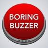 Boring Buzzer