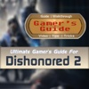 Gamer's Guide™ for Dishonored 2 - FAN GUIDE