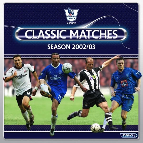 Premier League Classic Matches 2002 2003