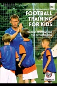 Football Training for Kids - Training Sessions for the Entire Season
