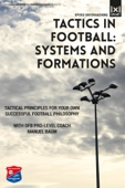 Tactics In Football: Systems and Formations - Tactical Principles for Your Own Successful Football Philosophy