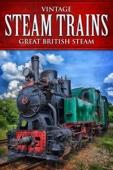 Vintage Steam Trains: Great British Steam