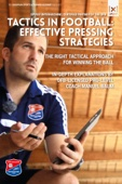Tactics In Football: Effective Pressing Strategies - The Right Tactical Approach for Winning the Ball